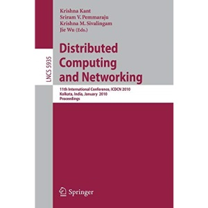 Distibuted Computing and Networking: 11th International Conference, ICDCN 2010, Kolkata, India, January 3-6, 2010, Proceedings (Lecture Notes in ... Computer Science and General Issues)