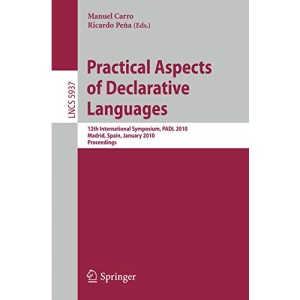 Practical Aspects of Declarative Languages: 12th International Symposium, PADL 2010, Madrid, Spain, January 18-19, 2010, Proceedings: 5937 (Lecture Notes in Computer Science)