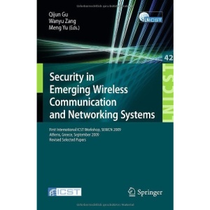 Security in Emerging Wireless Communication and Networking Systems: First International ICST Workshop, SEWCN 2009, Athens, Greece, September 14, 2009, ... and Telecommunications Engineering)