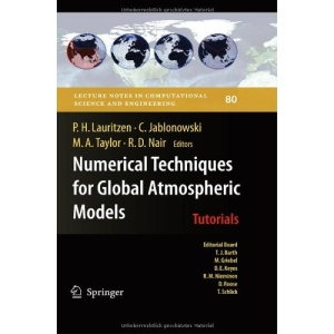 Numerical Techniques for Global Atmospheric Models: Tutorials (Lecture Notes in Computational Science and Engineering)