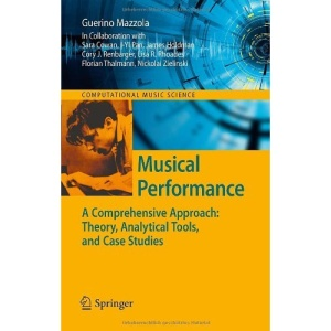 Musical Performance: A Comprehensive Approach: Theory, Analytical Tools, and Case Studies (Computational Music Science)