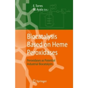 Biocatalysis Based on Heme Peroxidases: Peroxidases as Potential Industrial Biocatalysts