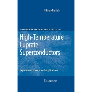High-Temperature Cuprate Superconductors: Experiment, Theory, and Applications (Springer Series in Solid-State Sciences)
