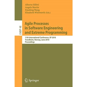 Agile Processes in Software Engineering and Extreme Programming: 11th International Conference, XP 2010, Trondheim, Norway, June 1-4, 2010, ... Notes in Business Information Processing)