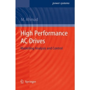 High Performance AC Drives: Modelling Analysis and Control (Power Systems)
