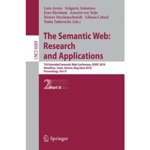 The Semantic Web: Research and Applications: 7th European Semantic Web Conference, ESW 2010, Heraklion, Crete, Greece, May 30 - June 3, 2010, ... Applications, incl. Internet/Web, and HCI)