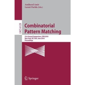Combinatorial Pattern Matching: 21st Annual Symposium, CPM 2010, New York, NY, USA, June 21-23, 2010, Proceedings, (Lecture Notes in Computer Science / Theoretical Computer Science and General Issues)