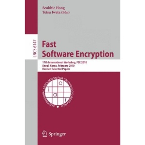 Fast Software Encryption: 17th International Workshop, FSE 2010, Seoul, Korea, Februara 7-10, 2010 Revised Selected Papers (Lecture Notes in Computer Science / Security and Cryptology)