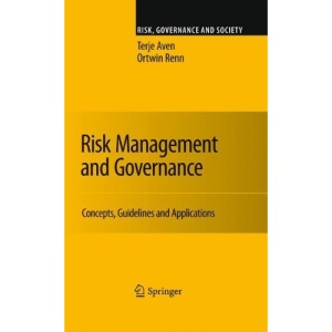 Risk Management and Governance: Concepts, Guidelines and Applications (Risk, Governance and Society)