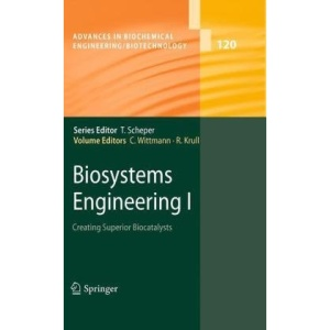 Biosystems Engineering I: Creating Superior Biocatalysts (Advances in Biochemical Engineering Biotechnology)
