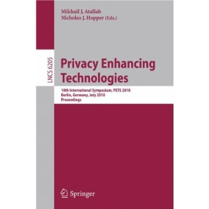 Privacy Enhancing Technologies: 10th International Symposium, PETS 2010, July 21-23, 2010, Berlin, Germany, Proceedings (Lecture Notes in Computer Science / Security and Cryptology)