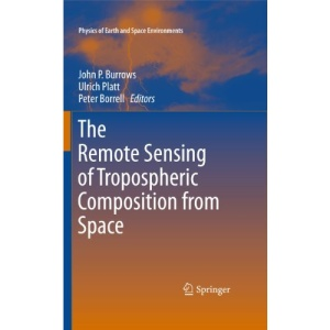 The Remote Sensing of Tropospheric Composition from Space (Physics of Earth and Space Environments)