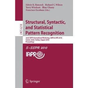 Structural, Syntactic, and Statistical Pattern Recognition: Joint IAPR International Workshop, SSPR & SPR 2010, Cesme, Izmir, Turkey, August 18-20, ... Vision, Pattern Recognition, and Graphics)