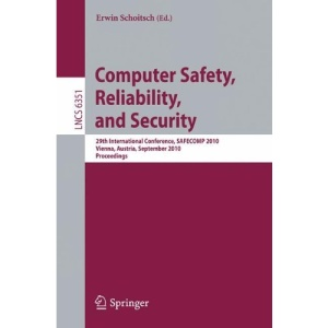 Computer Safety, Reliability, and Security: 29th International Conference, SAFECOMP 2010, Vienna, Austria, September 14-17, 2010, Proceedings (Lecture ... / Programming and Software Engineering)