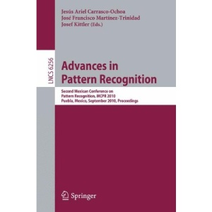 Advances in Pattern Recognition: Second Mexican Conference on Pattern Recognition, MCPR 2010, Puebla, Mexico, September 27-29, 2010, Proceedings ... Vision, Pattern Recognition, and Graphics)