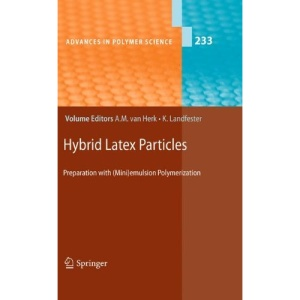 Hybrid Latex Particles: Preparation with (Mini)emulsion Polymerization (Advances in Polymer Science)
