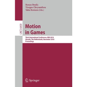 Motion in Games: Third International Conference, MIG 2010, Utrecht, The Netherlands, November 14-16, 2010, Proceedings (Lecture Notes in Computer ... Vision, Pattern Recognition, and Graphics)