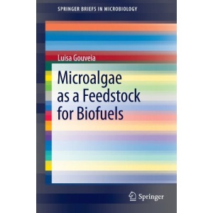 Microalgae as a Feedstock for Biofuels (SpringerBriefs in Microbiology)