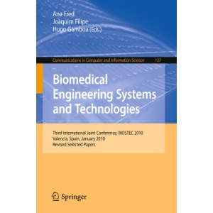 Biomedical Engineering Systems and Technologies: Third International Joint Conference, BIOSTEC 2010, Valencia, Spain, January 20-23, 2010, Revised ... in Computer and Information Science)
