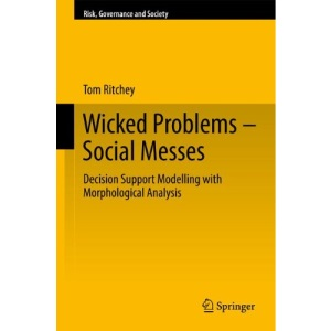 Wicked Problems - Social Messes: Decision Support Modelling with Morphological Analysis (Risk, Governance and Society)