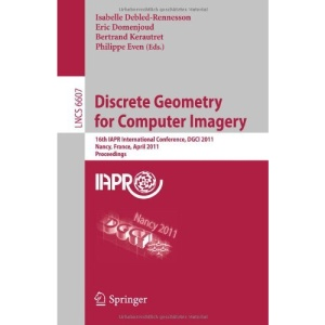 Discrete Geometry for Computer Imagery: 16th IAPR International Conference, DGCI 2011, Nancy, France, April 6-8, 2011, Proceedings (Lecture Notes in ... Vision, Pattern Recognition, and Graphics)
