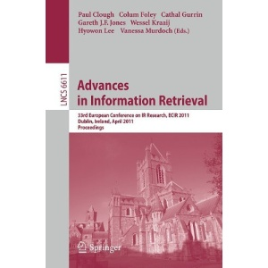 Advances in Information Retrieval: 33rd European Conference on IR Resarch, ECIR 2011, Dublin, Ireland, April 18-21, 2011, Proceedings (Lecture Notes ... Applications, incl. Internet/Web, and HCI)