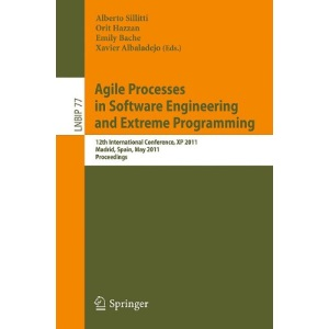 Agile Processes in Software Engineering and Extreme Programming: 12th International Conference, XP 2011, Madrid, Spain, May 10-13, 2011, Proceedings (Lecture Notes in Business Information Processing)
