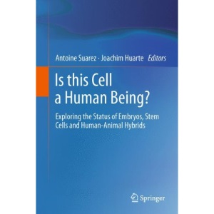Is this Cell a Human Being?: Exploring the Status of Embryos, Stem Cells and Human-Animal Hybrids