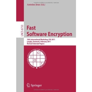 Fast Software Encryption: 18th International Workshop, FSE 2011, Lyngby, Denmark, February 13-16, 2011, Revised Selected Papers (Lecture Notes in Computer Science / Security and Cryptology)