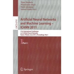 Artificial Neural Networks and Machine Learning  - ICANN 2011: 21st International Conference on Artificial Neural Networks, Espoo, Finland, June ... Computer Science and General Issues)