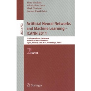 Artificial Neural Networks and Machine Learning - ICANN 2011: 21st International Conference on Artificial Neural Networks, Espoo, Finland, June 14-17, ... Computer Science and General Issues)