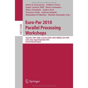 Euro-Par 2010, Parallel Processing Workshops: HeteroPAR, HPCC, HiBB, CoreGrid, UCHPC, HPCF, PROPER, CCPI, VHPC, Iscia, Italy, August 31 - September 3, ... Computer Science and General Issues)