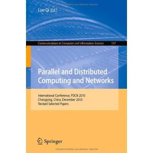 Parallel and Distributed Computing and Networks: International Conference, PDCN 2010, Chongqing, China, December 13-14, 2010. Revised Selected Papers ... in Computer and Information Science)