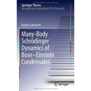 Many-Body Schrödinger Dynamics of Bose-Einstein Condensates (Springer Theses)