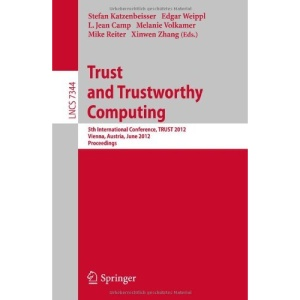 Trust and Trustworthy Computing: 5th International Conference, TRUST 2012, Vienna, Austria, June 13-15, 2012, Proceedings (Lecture Notes in Computer Science / Security and Cryptology)
