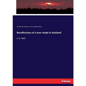 Recollections of a tour made in Scotland: A. D. 1803