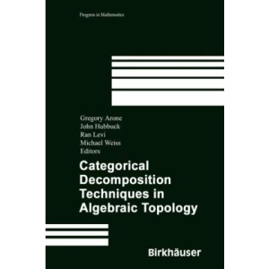 Categorical Decomposition Techniques in Algebraic Topology: International Conference in Algebraic Topology, Isle of Skye, Scotland, June 2001 (Progress in Mathematics)