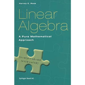 Linear Algebra: A Pure Mathematical Approach