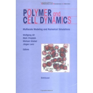 Polymer and Cell Dynamics: Multiscale Modeling and Numerical Simulations (Mathematics and Biosciences in Interaction)