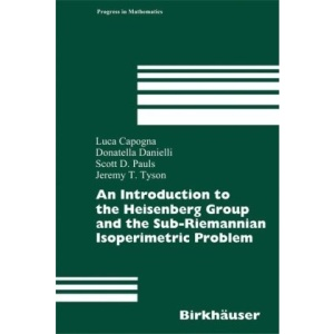 An Introduction to the Heisenberg Group and the Sub-Riemannian Isoperimetric Problem: 259 (Progress in Mathematics)