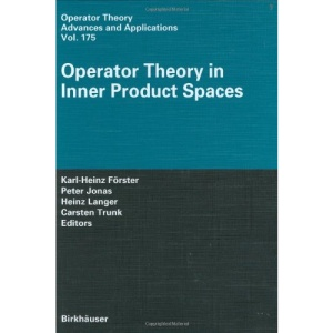 Operator Theory in Inner Product Spaces (Operator Theory: Advances and Applications)
