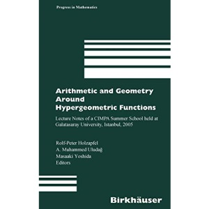 Arithmetic and Geometry Around Hypergeometric Functions: Lecture Notes of a Cimpa Summer School Held at Galatasaray University, Istanbul, 2005 (Progress in Mathematics): 260