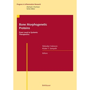 Bone Morphogenetic Proteins: From Local to Systemic Therapeutics (Progress in Inflammation Research)