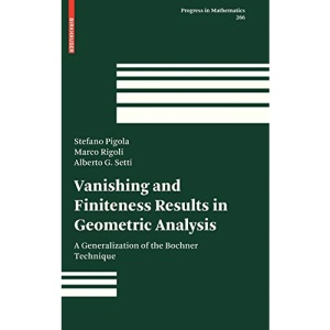 Vanishing and Finiteness Results in Geometric Analysis: A Generalization of the Bochner Technique: 266 (Progress in Mathematics)