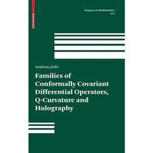 Families of Conformally Covariant Differential Operators, Q-Curvature and Holography: 275 (Progress in Mathematics)