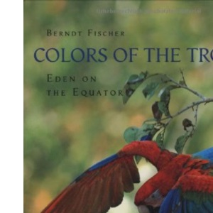 Colors of the Tropics: Eden on the Equator