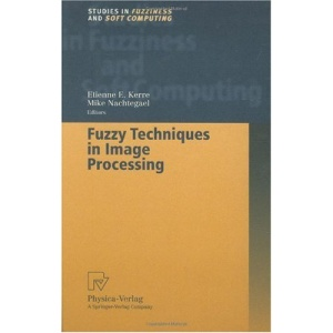 Fuzzy Techniques in Image Processing (Studies in Fuzziness and Soft Computing)