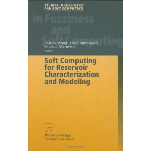 Soft Computing for Reservoir Characterization and Modeling (Studies in Fuzziness and Soft Computing)