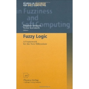 Fuzzy Logic: A Framework for the New Millennium (Studies in Fuzziness and Soft Computing)