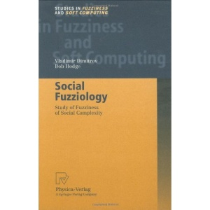 Social Fuzziology: Study of Fuzziness of Social Complexity (Studies in Fuzziness and Soft Computing)